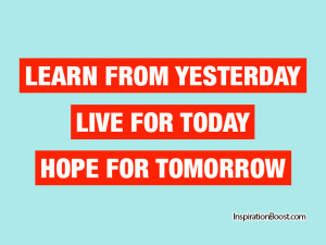 ... tomorrow quotes learn from yesterday live for today hope for tomorrow