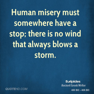 Human misery must somewhere have a stop; there is no wind that always ...
