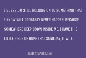 Deep Down Inside Me, I Have This Little Piece Of Hope: Quote About ...
