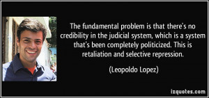 that there's no credibility in the judicial system, which is a system ...