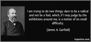do two things: dare to be a radical and not be a fool, which, if I may ...