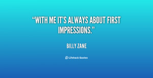 quote-Billy-Zane-with-me-its-always-about-first-impressions-37466.png