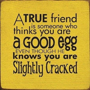 True Friend Knows You Are Cracked