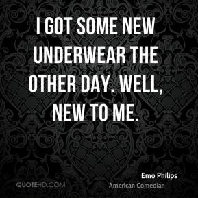 ... -philips-emo-philips-i-got-some-new-underwear-the-other-day-well
