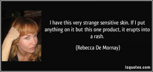 on it but this one product it erupts into a rash Rebecca De Mornay