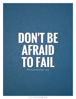 Failure Quotes Fail Quotes Failing Quotes Dont Be Afraid Quotes