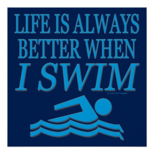 Swimming Funny Life Is Walways Better When I Swim Poster