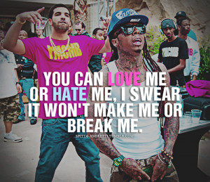 break, drake, hate, lil wayne, love, luxury, nigga, obe, quote, quotes ...