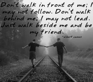 Just Walk Beside Me and Be My Friend - Albert Camus