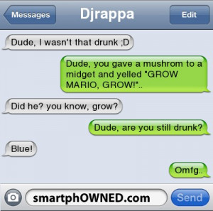 DjrappaDude, i wasn't that drunk ;D | Dude, you gave a mushrom to a ...