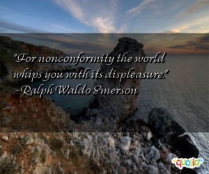 For nonconformity the world whips you with its displeasure .