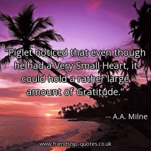 ... , it could hold a rather large amount of Gratitude. – A.A. Milne