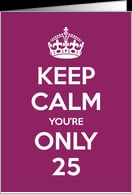 Keep Calm You're Only 25 Birthday card - Product #949458