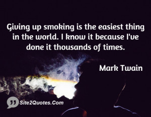 Giving up smoking is the easiest thing in the world. I know it because ...