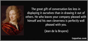 The great gift of conversation lies less in displaying it ourselves ...