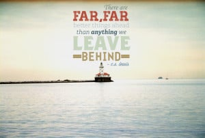 quotes about moving onto there are far far better things ahead c s ...