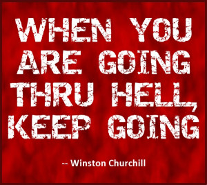 When you're going thru Hell, keep going. #quote