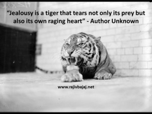 Jealousy is a tiger that tears not only its prey but also its own ...