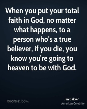 When you put your total faith in God, no matter what happens, to a ...