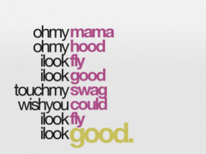 fly, good, hip-hop, hood, lyrics, mama, swag, touch, wish