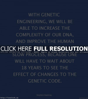 Quote With Genetic Engineering We Will Be By Stephen Hawking (FTCEaR ...
