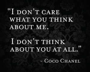 don't care what you think about me. I don't think about you at all.