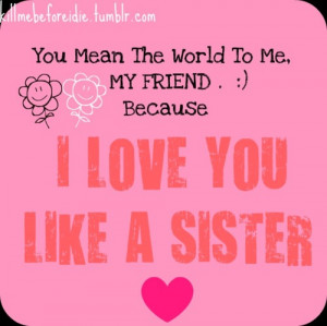 love you like a sister quotes. love you sister quotes. i love