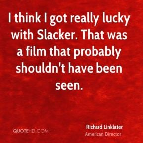 More Richard Linklater Quotes
