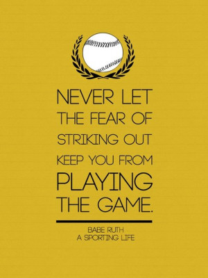 never-let-the-fear-of-striking-out-keep-you-from-playing-the-game-babe ...