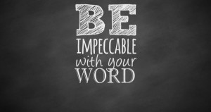 Verse From My Heart To Yours – Be Impeccable With Your Word