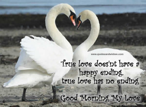 ... doesnt-have-a-happy-ending-true-love-has-no-ending-good-morning-quote