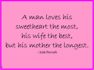 "... , His Wife The Best, But His Mother The Longest "" - Irish Proverb"