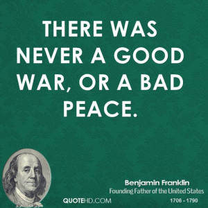 Benjamin Franklin War Quotes There Was Never A Good Or Badjpg