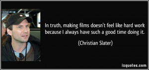 In truth, making films doesn't feel like hard work because I always ...