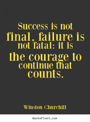 Motivational quote - Success is not final, failure is not fatal:..