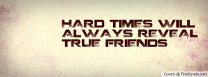 true Friends · HARd TiMES Will