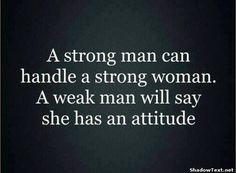 Only Weak Men See Attitude... - Quote Generator QuotesAndSayings More
