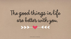 Love Quotes: The good things in life are better with you #Hallmark # ...
