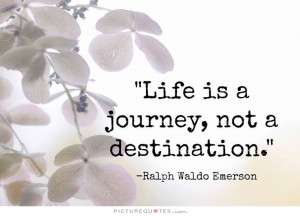 Journey Quotes Life Is A Journey Quotes Destination Quotes Ralph Waldo ...
