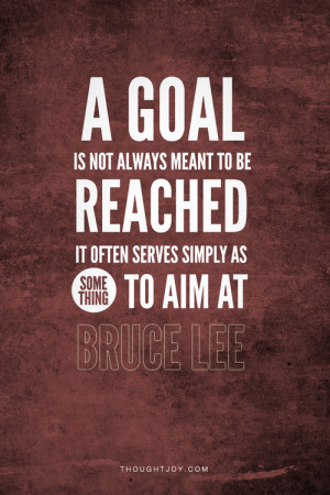 "... Serves Simply As Some Thing To Aim At "" - Bruce Lee ~ Success Quote"