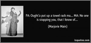 PA: Ought'a put up a towel rack ma.... MA: No one is stopping you ...
