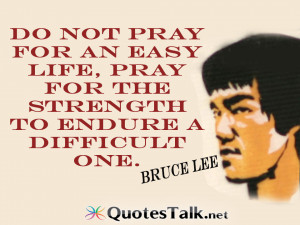Quotes - Do not pray for an easy life, pray for the strength to endure ...
