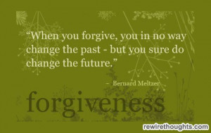 When You Forgive,You In No Way Change the Past but You Sure do change ...