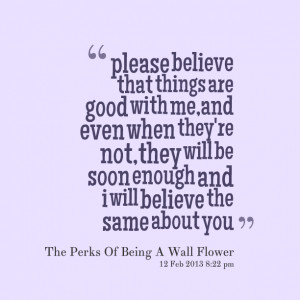 Quotes Picture: please believe that things are good with me,and even ...