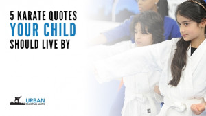 Karate Quotes Your Child Should Live By