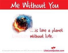 Me Without You is like a planet without life More