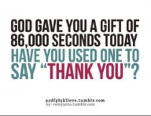 ... sometimes we don't even think to take one second a day to thank him