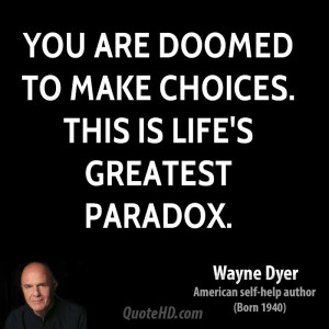 wayne-dyer-wayne-dyer-you-are-doomed-to-make-choices-this-is-lifes.jpg