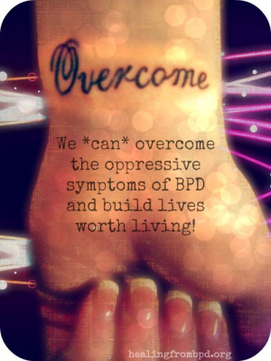 ... overcome the oppressive symptoms of BPD and build lives worth living
