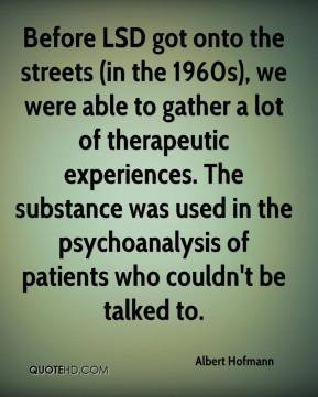 Albert Hofmann - Before LSD got onto the streets (in the 1960s), we ...